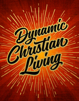 Dynamic Christian Living