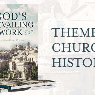 Now Available - God's Prevailing Work: Themes in Church History, volume 1