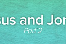 Jesus and Jonah, Part 2
